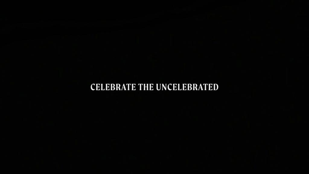 Celebrate the Uncelebrated
