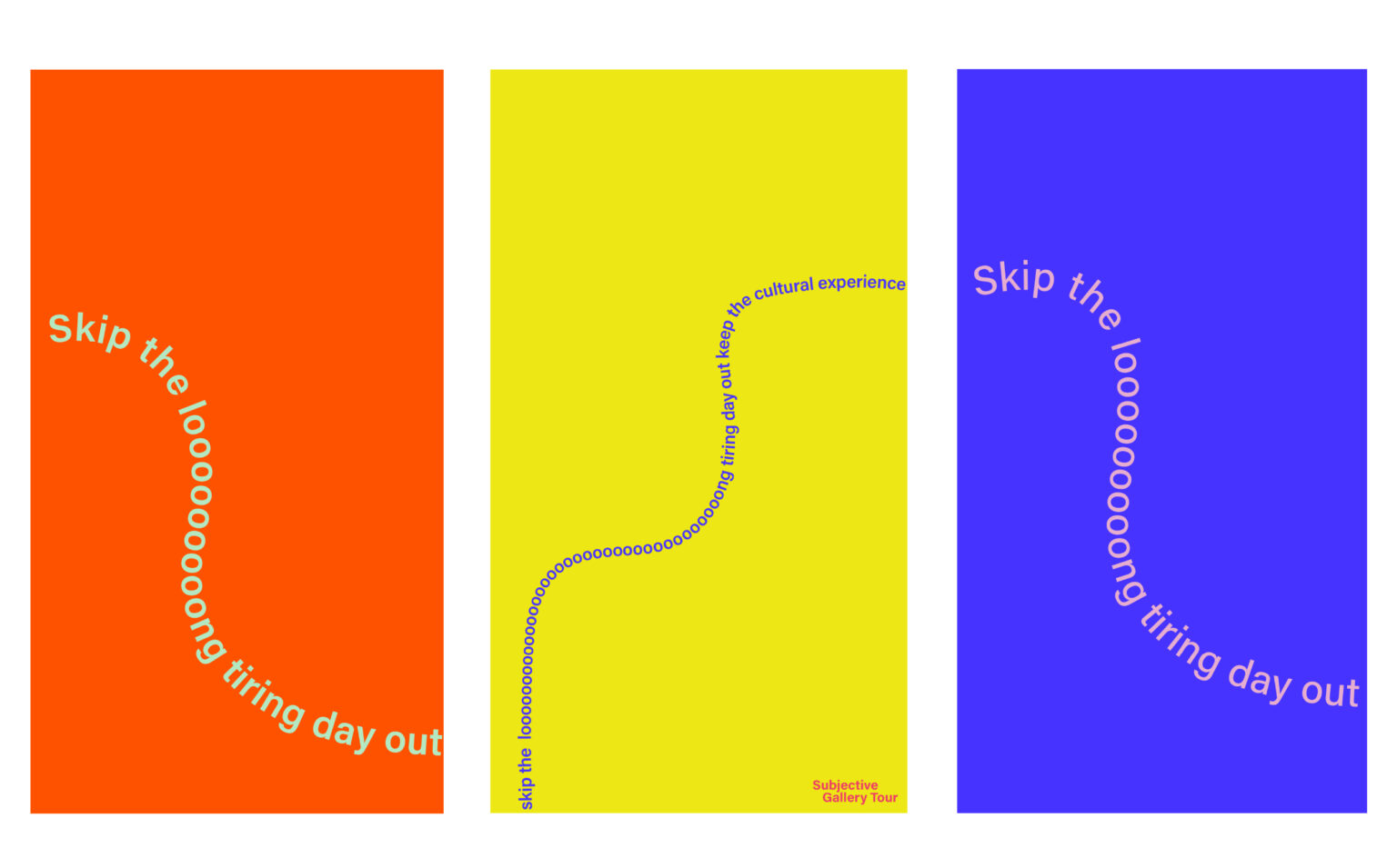 """""""skip the loooong tiring day out"""" orange poster with light green wavy text, yellow background blue wavy text, blue background pink wavy text"""